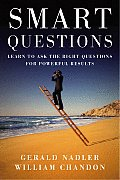 Smart Questions Learn to Ask the Right Questions for Powerful Results