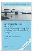 Environmental Adult Education: Ecological Learning, Theory, and Practice for Socioenvironmental Change: New Directions for Adult and Continuing Educat