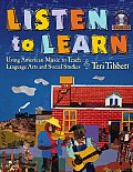 Listen to Learn: Using American Music to Teach Language Arts and Social Studies (Grades 5-8) [With CD]