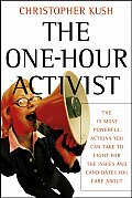 One Hour Activist The 15 Most Powerful Actions You Can Take to Fight for the Issues & Candidates You Care about