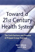 Toward a 21st Century Health System The Contributions & Promise of Prepaid Group Practice