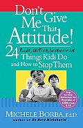 Dont Give Me That Attitude 24 Rude Selfish Insensitive Things Kids Do & How to Stop Them
