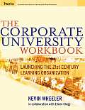 The Corporate University Workbook: Launching the 21st Century Learning Organization [With Companion Website]