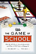 The Game of School: Why We All Play It, How It Hurts Kids, and What It Will Take to Change It (Jossey-Bass Education) Cover