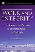 Work and Integrity: The Crisis and Promise of Professionalism in America