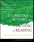 Knowledge to Support the Teaching of Reading Preparing Teachers for a Changing World