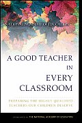 Good Teacher in Every Classroom : Preparing the Highly Qualified Teachers Our Children Deserve (05 Edition)