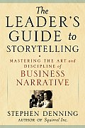 Leaders Guide to Storytelling Mastering the Art & Discipline of Business Narrative
