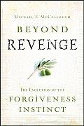 Beyond Revenge The Evolution of the Forgiveness Instinct