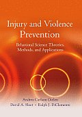 Injury and Violence Prevention: Behavioral Science Theories, Methods, and Applications