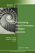 Restructuring Shared Governance in Higher Education: New Directions for Higher Education, Number 127