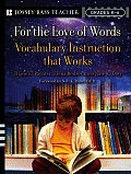 For the Love of Words: Vocabulary Instruction That Works, Grades K-6