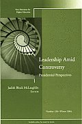 Leadership Amid Controversy: Presidential Perspectives: New Directions for Higher Education, Number 128