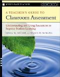 Teachers Guide to Classroom Assessment Understanding & Using Assessment to Improve Student Learning Grades K 12