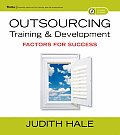 Outsourcing Training and Development: Factors for Success [With CDROM]