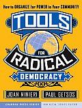 Tools for Radical Democracy : How To Organize for Power in Your Community (07 Edition)