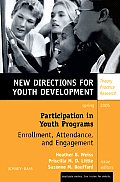 Participation in Youth Programs: Enrollment, Attendance, and Engagement: New Directions for Youth Development, Number 105
