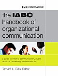 Iabc Handbook of Organizational Communication : a Guide To Internal Communication, Public Relations, Marketing and Leadership (06 - Old Edition)
