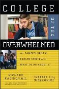 College of the Overwhelmed The Campus Mental Health Crisis & What to Do about It