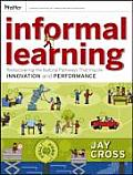 Informal Learning Rediscovering the Natural Pathways That Inspire Innovation & Performance
