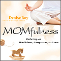 Momfulness Mothering with Mindfulness Compassion & Grace
