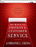 101 Ways to Improve Customer Service: Training, Tools, Tips, and Techniques [With 2 CD-ROMs]