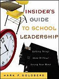 Insider's Guide to School Leadership: Getting Things Done Without Losing Your Mind