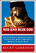 Red & Blue God Black & Blue Church Eyewitness Accounts of How American Churches Are Hijacking Jesus Bagging the Beatitudes & Worshipping the