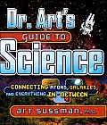 Dr. Art's Guide to Science: Connecting Atoms, Galaxies, and Everything in Between
