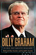 Billy Graham: A Narrative and Oral Biography