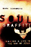 Soul Graffiti Making a Life in the Way of Jesus