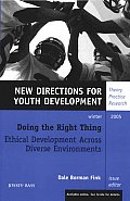 J-B Mhs Single Issue Mental Health Services #82: Doing the Right Thing: Ethical Development Across Diverse Environments, Number 108: New Directions for Youth Development