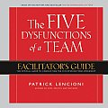 Five Dysfunctions of a Team Facilitators Guide The Official Guide to Conducting the Five Dysfunctions Workshop