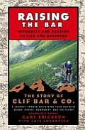 Raising the Bar Integrity & Passion in Life & Business The Story of Clif Bar & Co