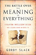 Battle Over the Meaning of Everything Evolution Intelligent Design & a School Board in Dover PA
