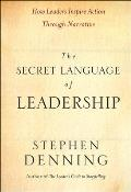 Secret Language of Leadership How Leaders Inspire Action Through Narrative