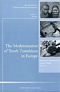 The Modernization of Youth Transitions in Europe: New Directions for Child and Adolescent Development, Number 113