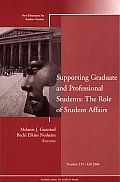 Supporting Graduate and Professional Students: The Role of Student Affairs: New Directions for Student Services, Number 115