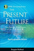 Participant's Guide to the DVD Collection for the Present Future: Six Tough Questions for the Church