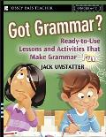Got Grammar Grades 6 12 Ready To Use Lessons & Activities That Make Grammar Fun