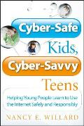 Cyber Safe Kids Cyber Savvy Teens Helping Young People Learn to Use the Internet Safely & Responsibly
