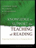 Knowledge to Support the Teaching of Reading: Preparing Teachers for a Changing World (Jossey-Bass Education) Cover