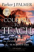 Courage to Teach Exploring the Inner Landscape of a Teachers Life With CDROM