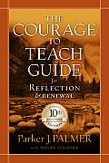 Courage to Teach Guide for Reflection & Renewal With DVD
