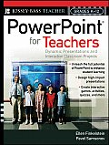 PowerPoint for Teachers Dynamic Presentations & Interactive Classroom Projects Grades K Through 12