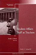 Student Affairs Staff as Teachers: New Directions for Student Services, Number 117