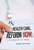 Health Care Reform Now A Prescription for Change