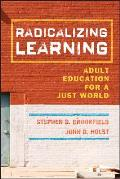 Radicalizing Learning Adult Education for a Just World