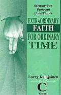 Extraordinary Faith for Ordinary Time: Sermons for Pentecost (Last Third) Cycle C Gospel Texts
