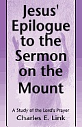 Jesus' Epilogue to the Sermon on the Mount: A Study of the Lord's Prayer